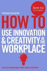 How to Use Innovation and Creativity in the Workplace | Patrick Collister |