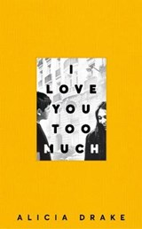 I love you too much | Alicia Drake |