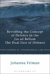 Revisiting the Concept of Defence in the Jus ad Bellum | Johanna Friman |