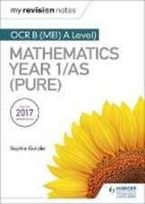 My Revision Notes: OCR B (MEI) A Level Mathematics Year 1/AS (Pure) | Sophie Goldie |