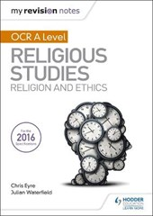 My Revision Notes OCR A Level Religious Studies: Religion and Ethics | Julian Waterfield |