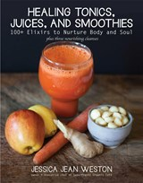 Healing Tonics, Juices, and Smoothies | Jessica Jean Weston |