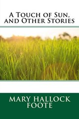 A Touch of Sun, and Other Stories | Mary Hallock Foote |