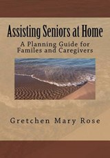 Assisting Seniors at Home, a Planning Guide for Families and Caregivers | Rose, Gretchen Mary ; Fenton, Thomas P. ; Heffron, Mary J. |