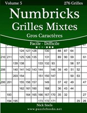 Numbricks Grilles Mixtes Gros Caracteres - Facile a Difficile - Volume 5 - 276 Grilles