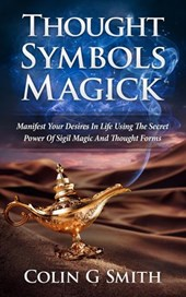 Thought Symbols Magick Guide Book: Manifest Your Desires in Life using the Secret Power of Sigil Magic and Thought Forms (Witchcraft Books, #1)