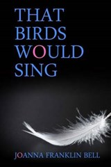 That Birds Would Sing | Joanna Franklin Bell |