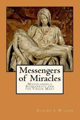 Messengers of Miracles | WILSON,  Elaine L |