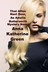 That Affair Next Door, an Amelia Butterworth Mystery Novel | Anna Katherine Green |