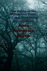 The House of the Whispering Pines, a Caleb Sweetwater Mystery Novel | Anna Katherine Green |