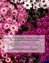 Anna Katherine Green Complete Caleb Sweetwater Series