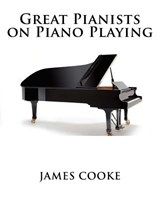 Great Pianists on Piano Playing | Mr James Francis Cooke |