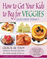 How to Get Your Kids to Beg for Veggies | Leann Forst |