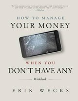 How to Manage Your Money When You Don't Have Any Workbook | Erik Wecks |