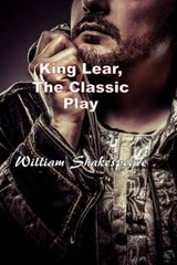 King Lear, the Classic Play | William Shakespeare |