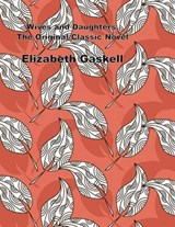 Wives and Daughters, the Original Classic Novel | Elizabeth Gaskell |