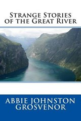 Strange Stories of the Great River | Abbie Johnston Grosvenor |