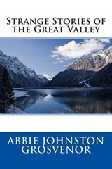 Strange Stories of the Great Valley | Abbie Johnston Grosvenor |