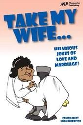 Take My Wife...