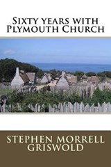 Sixty Years with Plymouth Church | Stephen Morrell Griswold |