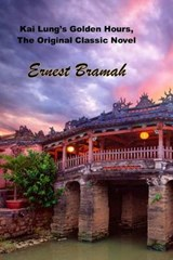 Kai Lung's Golden Hours, the Original Classic Novel | Ernest Bramah |