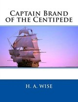 Captain Brand of the Centipede | H. a. Wise |