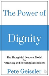 The Power of Dignity - The Thoughtful Leader's Model for Sustainable Competitive Advantage | Pete Geissler |