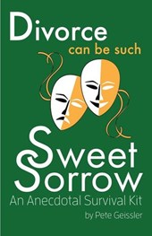 Divorce can be Such Sweet Sorrow: An Anecdotal Survival Kit
