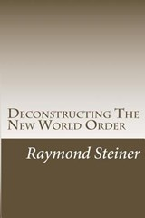 Deconstructing the New World Order | Dr Raymond J Steiner |