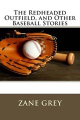 The Redheaded Outfield, and Other Baseball Stories | Zane Grey |