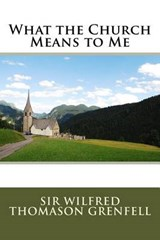What the Church Means to Me | Sir Wilfred Thomason Grenfell |