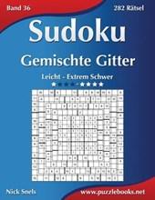 Sudoku Gemischte Gitter - Leicht Bis Extrem Schwer - Band 36 - 282 Ratsel