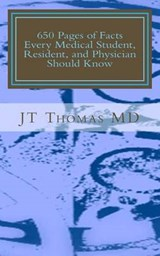 650 Pages of Facts Every Medical Student, Resident, and Physician Should Know | Thomas, J. T., M.D. |