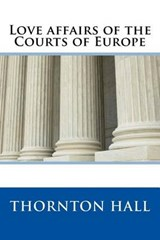 Love Affairs of the Courts of Europe | Thornton Hall |