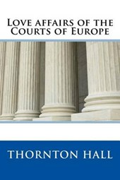 Love Affairs of the Courts of Europe