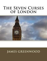 The Seven Curses of London | James Greenwood |