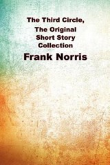 The Third Circle, the Original Short Story Collection | Frank Norris |
