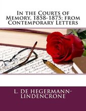 In the Courts of Memory, 1858-1875; From Contemporary Letters
