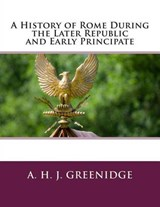 A History of Rome During the Later Republic and Early Principate | A. H. J. Greenidge |