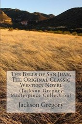 The Bells of San Juan, the Original Classic Western Novel