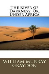 The River of Darkness; Or, Under Africa | William Murray Graydon |
