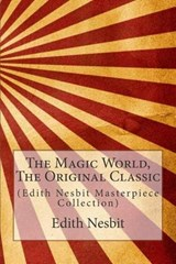 The Magic World, the Original Classic | Edith Nesbit |