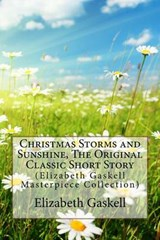 Christmas Storms and Sunshine, the Original Classic Short Story | Elizabeth Cleghorn Gaskell |