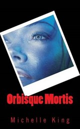 Orbisque Mortis | Michelle King |