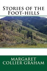 Stories of the Foot-Hills | Margaret Collier Graham |