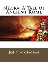Neaera. a Tale of Ancient Rome | John W. Graham |