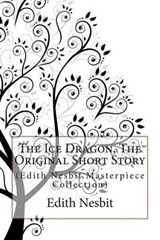 The Ice Dragon, the Original Short Story | Edith Nesbit |