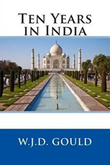 Ten Years in India | W. J. D. Gould |