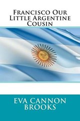 Francisco Our Little Argentine Cousin | Eva Cannon Brooks |
