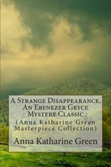 A Strange Disappearance, an Ebenezer Gryce Mystery Classic | Anna Katharine Green |